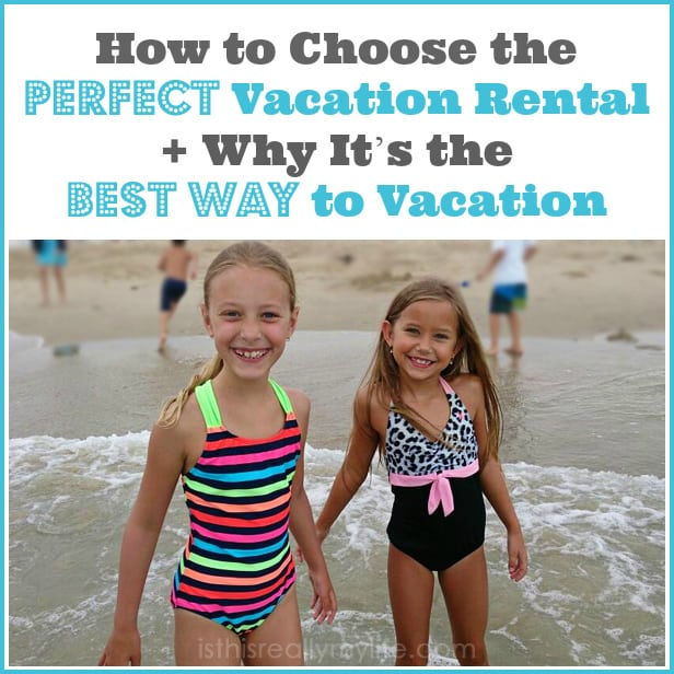 How to Choose the Perfect Vacation Rental + Why It Is the Best Way to Vacation