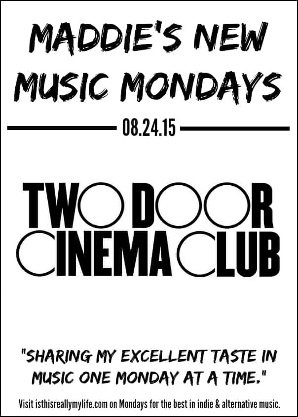 Maddies New Music Mondays - Two Door Cinema Club