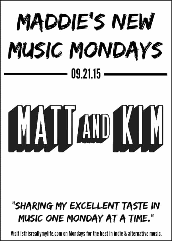 Maddies New Music Mondays - Matt and Kim