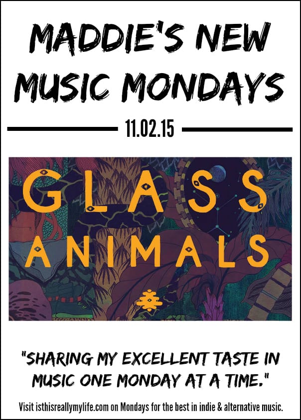 Maddies New Music Mondays - Glass Animals