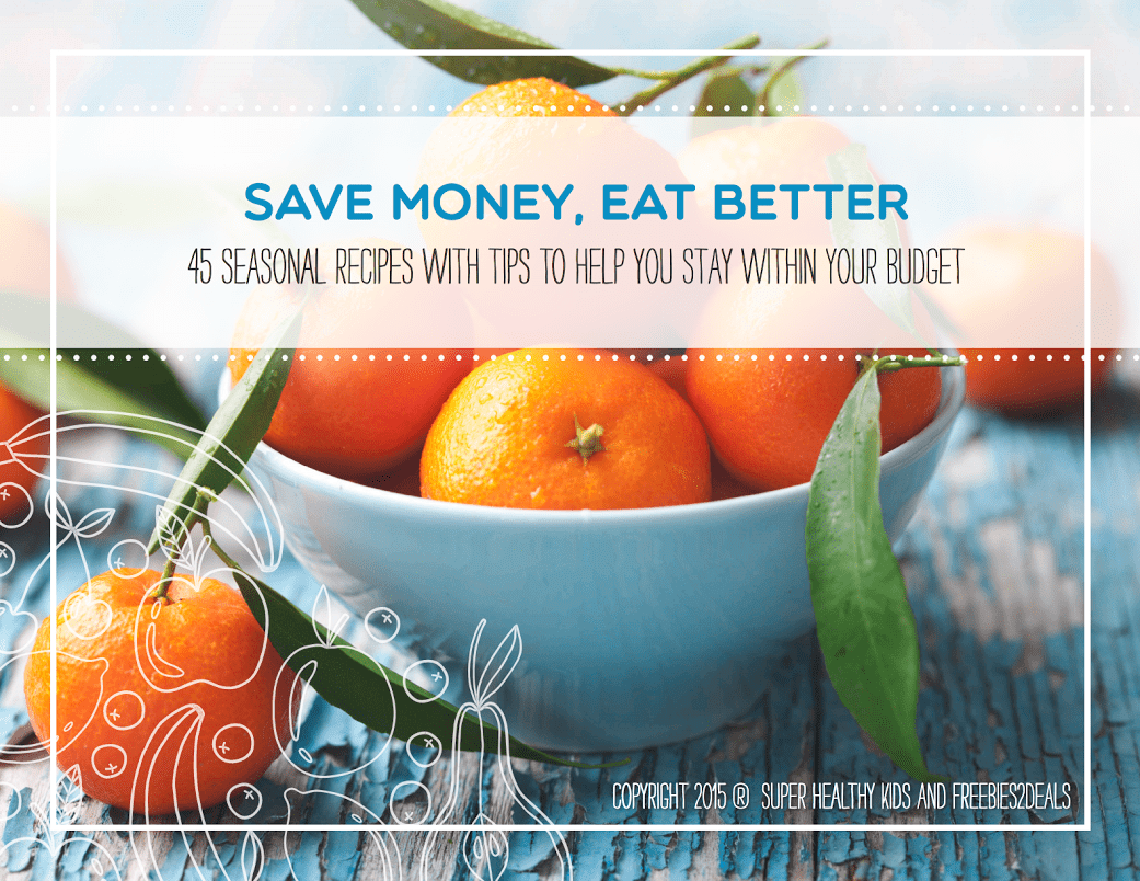 Save Money Eat Better - 45 Seasonal Recipes with Tips to Help You Stay Within Your Budget