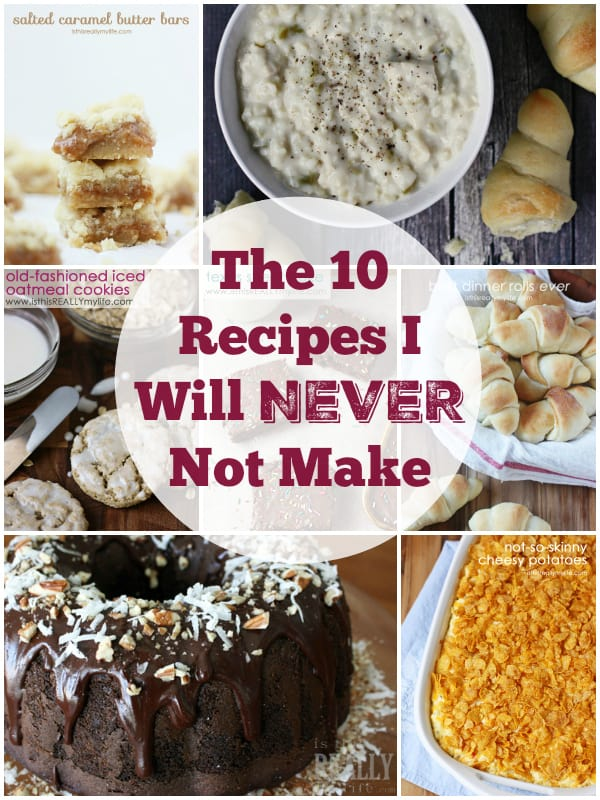 The 10 Recipes I Will Never Not Make -- these recipes are my go-to recipes. They have been tried, tested and tasted multiple times and are the most oft-used recipes in my collection.