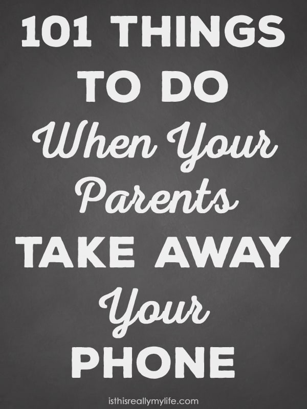 101 Things to Do When Your Parents Take Away Your Phone