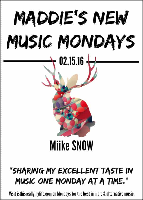 Maddies New Music Mondays - Miike Snow